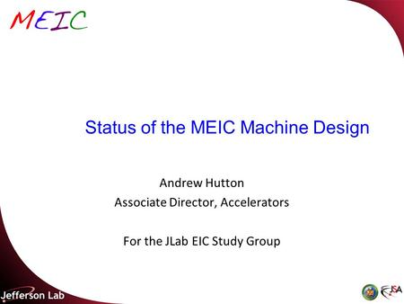 Status of the MEIC Machine Design Andrew Hutton Associate Director, Accelerators For the JLab EIC Study Group.