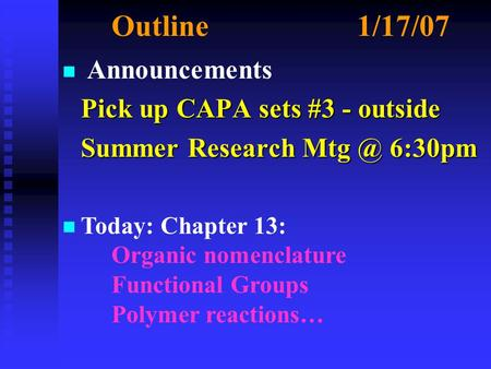 Outline1/17/07 n n Announcements Pick up CAPA sets #3 - outside Pick up CAPA sets #3 - outside Summer Research 6:30pm Summer Research 6:30pm.