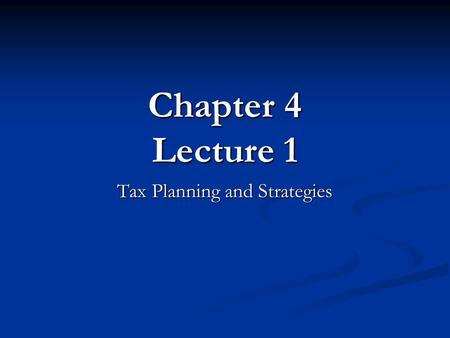 Chapter 4 Lecture 1 Tax Planning and Strategies. Why Understand Taxes? Knowledge of the tax laws can help you: Knowledge of the tax laws can help you: