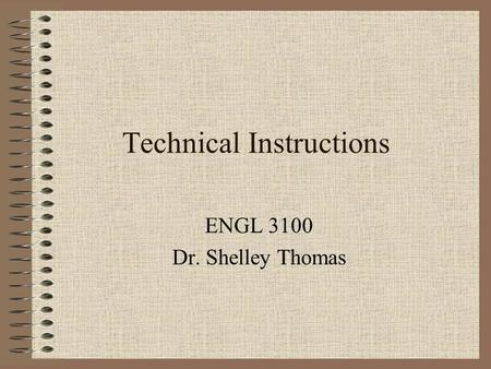 Technical Instructions ENGL 3100 Dr. Shelley Thomas.