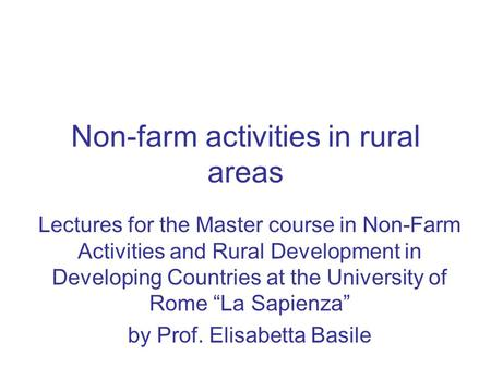 Non-farm activities in rural areas Lectures for the Master course in Non-Farm Activities and Rural Development in Developing Countries at the University.