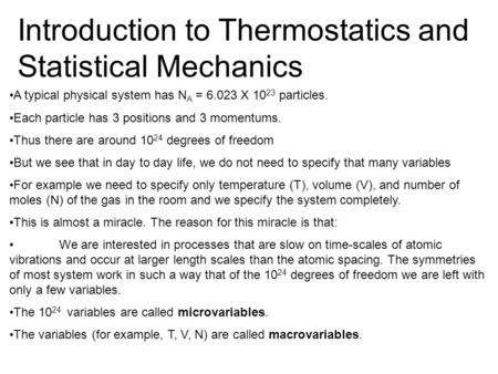 Introduction to Thermostatics and Statistical Mechanics A typical physical system has N A = 6.023 X 10 23 particles. Each particle has 3 positions and.