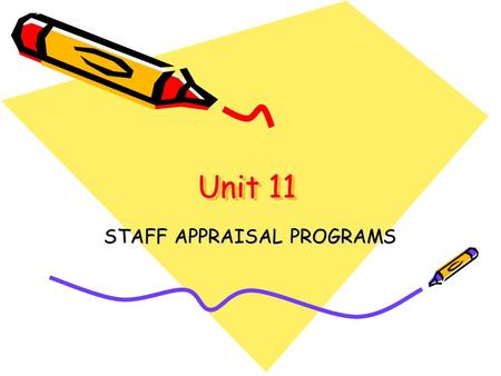 Unit 11 STAFF APPRAISAL PROGRAMS. 2 Definitions: * Systematic evaluation of individual with respect of their performance on the job and their potential.