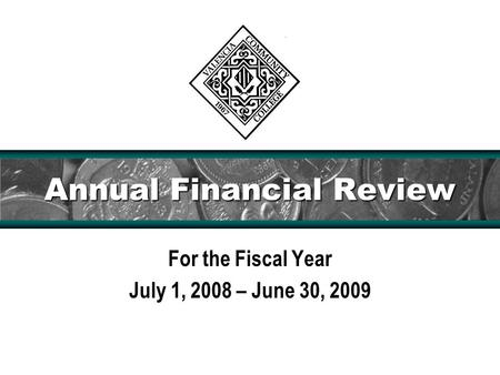 Annual Financial Review For the Fiscal Year July 1, 2008 – June 30, 2009.