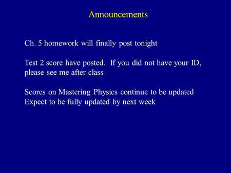 Announcements Ch. 5 homework will finally post tonight Test 2 score have posted. If you did not have your ID, please see me after class Scores on Mastering.