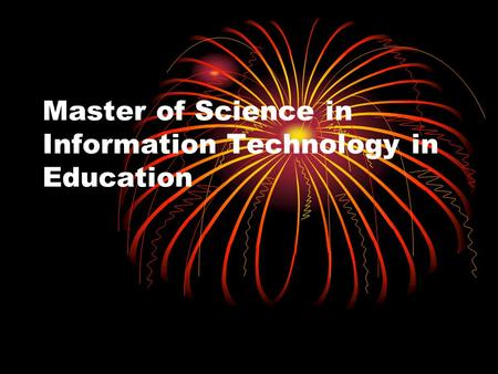 Master of Science in Information Technology in Education.