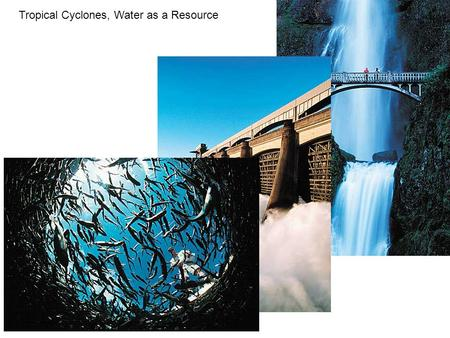 Tropical Cyclones, Water as a Resource. Tropical Cyclones Figure 5.40.
