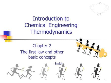 1 Introduction to Chemical Engineering Thermodynamics Chapter 2 The first law and other basic concepts Smith.