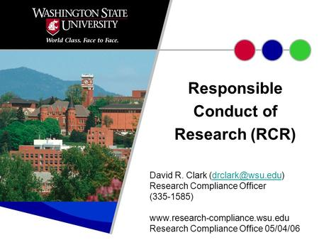 Responsible Conduct of Research (RCR) David R. Clark Research Compliance Officer (335-1585)