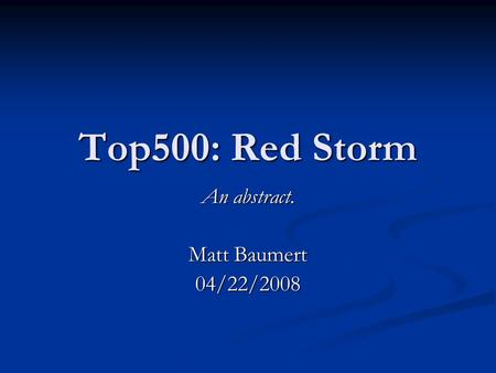 Top500: Red Storm An abstract. Matt Baumert 04/22/2008.