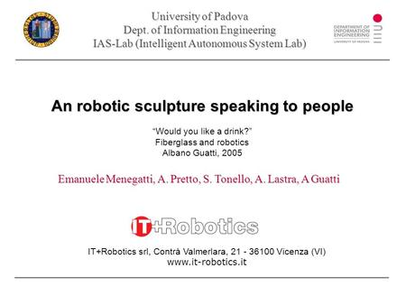 "An robotic sculpture speaking to people An robotic sculpture speaking to people ""Would you like a drink?"" Fiberglass and robotics Albano Guatti, 2005 University."