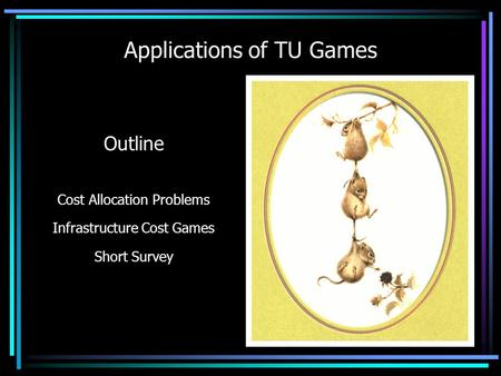 Applications of TU Games Vito Fragnelli University of Eastern Piedmont Politecnico di Torino 24 April 2002 Outline Cost Allocation Problems Infrastructure.
