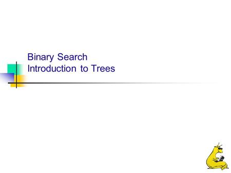 Binary Search Introduction to Trees. Binary searching & introduction to trees 2 CMPS 12B, UC Santa Cruz Last time: recursion In the last lecture, we learned.