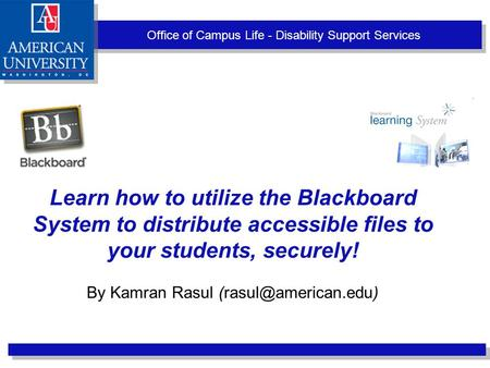 Office of Campus Life - Disability Support Services Learn how to utilize the Blackboard System to distribute accessible files to your students, securely!