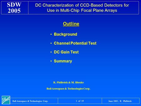 DC Characterization of CCD-Based Detectors for Use in Multi-Chip Focal Plane Arrays SDW 2005 June 2005, R. PhilbrickBall Aerospace & Technologies Corp.