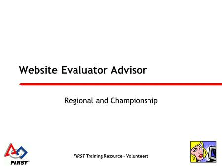 FIRST Training Resource – Volunteers Website Evaluator Advisor Regional and Championship.