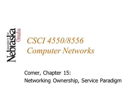 CSCI 4550/8556 Computer Networks Comer, Chapter 15: Networking Ownership, Service Paradigm.