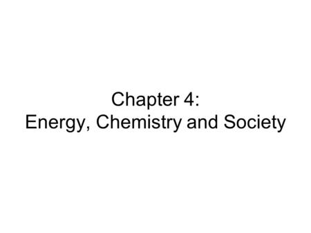 Chapter 4: Energy, Chemistry and Society. Breaking news... Britain aims for CO 2 -limit target dates 18 minutes ago LONDON - Britain proposed setting.