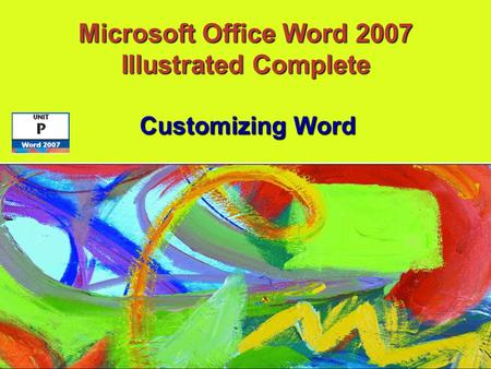Customizing Word Microsoft Office Word 2007 Illustrated Complete.