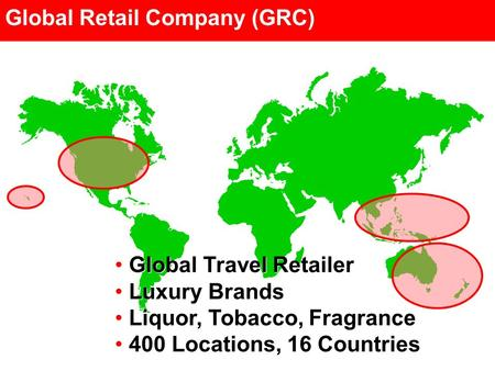 Global Travel Retailer Luxury Brands Liquor, Tobacco, Fragrance 400 Locations, 16 Countries Global Travel Retailer Luxury Brands Liquor, Tobacco, Fragrance.