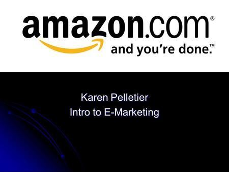 Karen Pelletier Intro to E-Marketing. Company Overview Amazon.com was originally created to sell books online from the founder, Jeff Bezo's Seattle.