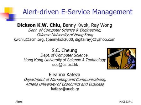 AlertsHICSS37-1 Alert-driven E-Service Management Dickson K.W. Chiu, Benny Kwok, Ray Wong Dept. of Computer Science & Engineering, Chinese University of.