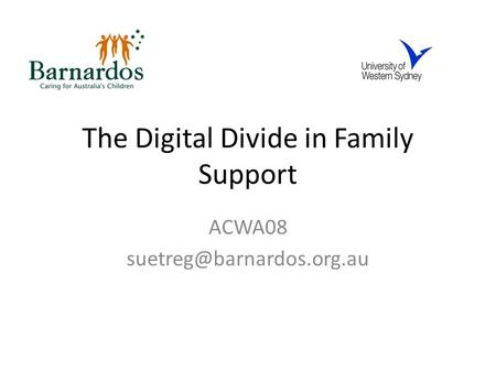 The Digital Divide in Family Support ACWA08