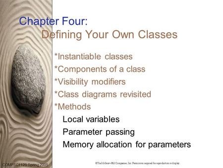 COMPSCI 125 Spring 2005 ©TheMcGraw-Hill Companies, Inc. Permission required for reproduction or display. Chapter Four: Defining Your Own Classes *Instantiable.