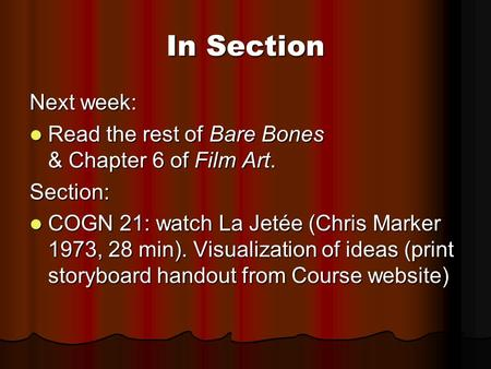 In Section Next week: Read the rest of Bare Bones & Chapter 6 of Film Art. Read the rest of Bare Bones & Chapter 6 of Film Art.Section: COGN 21: watch.
