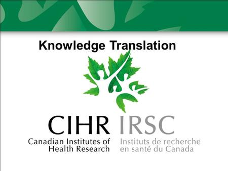 Knowledge Translation. CIHR's mandate CIHR is Canada's major federal funding agency for health research. Its objective is to excel, according to internationally.