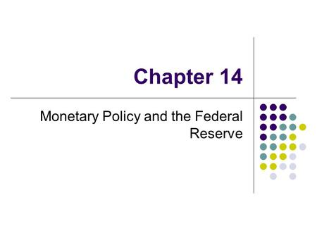 Chapter 14 Monetary Policy and the Federal Reserve.