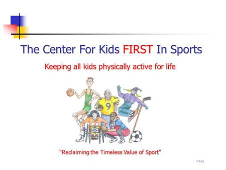 "The Center For Kids FIRST In Sports ""Reclaiming the Timeless Value of Sport"" Keeping all kids physically active for life 7-7-03."