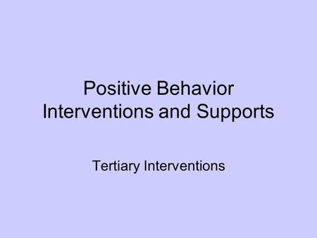 Positive Behavior Interventions and Supports Tertiary Interventions.