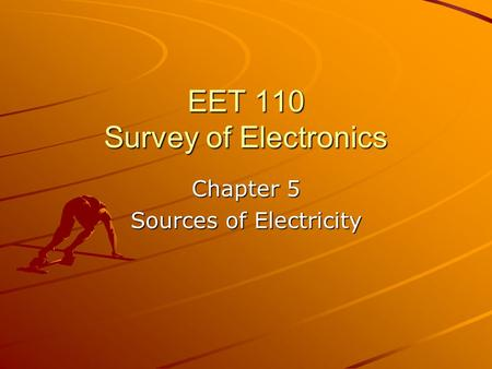 EET 110 Survey of Electronics Chapter 5 Sources of Electricity.