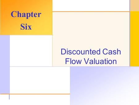 © 2003 The McGraw-Hill Companies, Inc. All rights reserved. Discounted Cash Flow Valuation Chapter Six.
