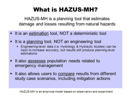 What is HAZUS-MH? HAZUS-MH is a planning tool that estimates