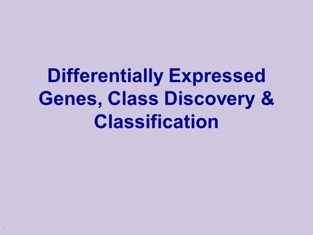 . Differentially Expressed Genes, Class Discovery & Classification.