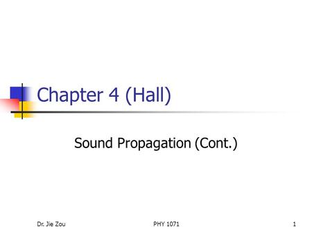 Dr. Jie ZouPHY 10711 Chapter 4 (Hall) Sound Propagation (Cont.)