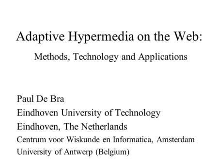 Adaptive Hypermedia on the Web: Methods, Technology and Applications Paul De Bra Eindhoven University of Technology Eindhoven, The Netherlands Centrum.