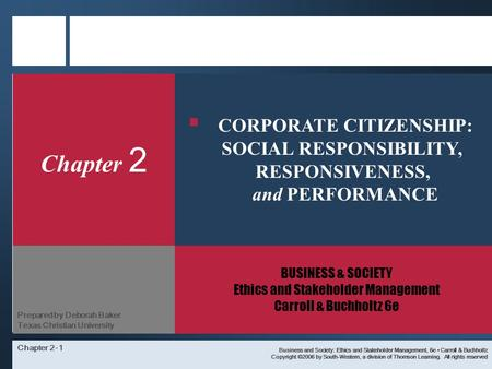 Chapter 2-1 Chapter 2 BUSINESS & SOCIETY Ethics and Stakeholder Management Carroll & Buchholtz 6e Business and Society: Ethics and Stakeholder Management,