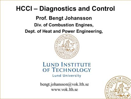 HCCI – Diagnostics and Control Prof. Bengt Johansson Div. of Combustion Engines, Dept. of Heat and Power Engineering,