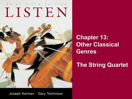 Chapter 13: Other Classical Genres The String Quartet.