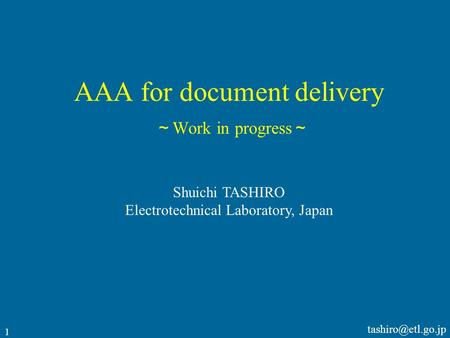 1 AAA for document delivery ~ Work in progress ~ Shuichi TASHIRO Electrotechnical Laboratory, Japan.