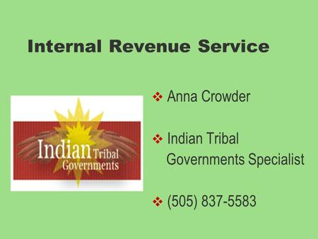 Internal Revenue Service  Anna Crowder  Indian Tribal Governments Specialist  (505) 837-5583.