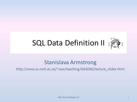 SQL Data Definition II Stanislava Armstrong  1SQL Data Definition II.