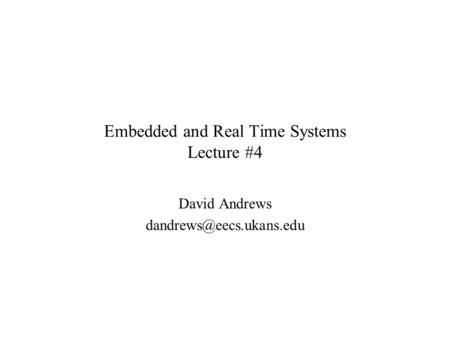 Embedded and Real Time Systems Lecture #4 David Andrews