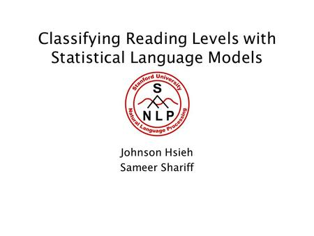 Classifying Reading Levels with Statistical Language Models Johnson Hsieh Sameer Shariff.