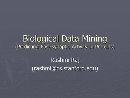 Biological Data Mining (Predicting Post-synaptic Activity in Proteins) Rashmi Raj