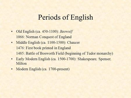 Periods of English Old English (ca ): Beowulf