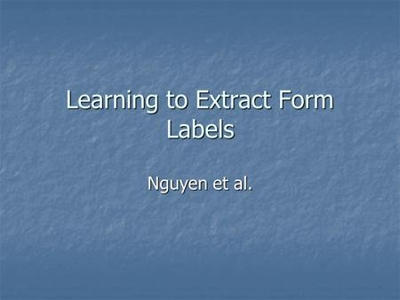 Learning to Extract Form Labels Nguyen et al.. The Challenge We want to retrieve and integrate online databases We want to retrieve and integrate online.